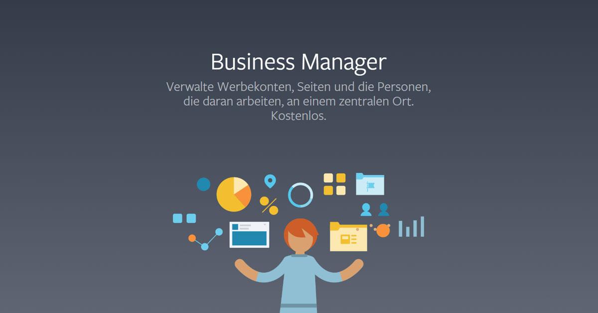 Ein Bild erklärt den Zweck des Facebook Business Managers mit dem Satz: Verwalte Werbekonten, Seiten und die Personen, die daran arbeiten, an einem zentralen Ort. Kostenlos.