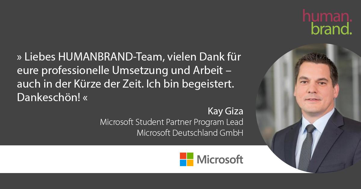 Das Bild zeigt eine der Referenzen von Kunden. Ein Zitat von Kay Giza, Audience Evangelism Manager bei Microsoft Deutschland, dessen Portraitbild rechts zu sehen ist, als Referenz für HUMANBRAND liest: Liebes HUMANBRAND-Team, vielen Dank für eure professionelle Umsetzung und Arbeit - auch in der Kürze der Zeit. Ich bin begeistert. Dankeschön!