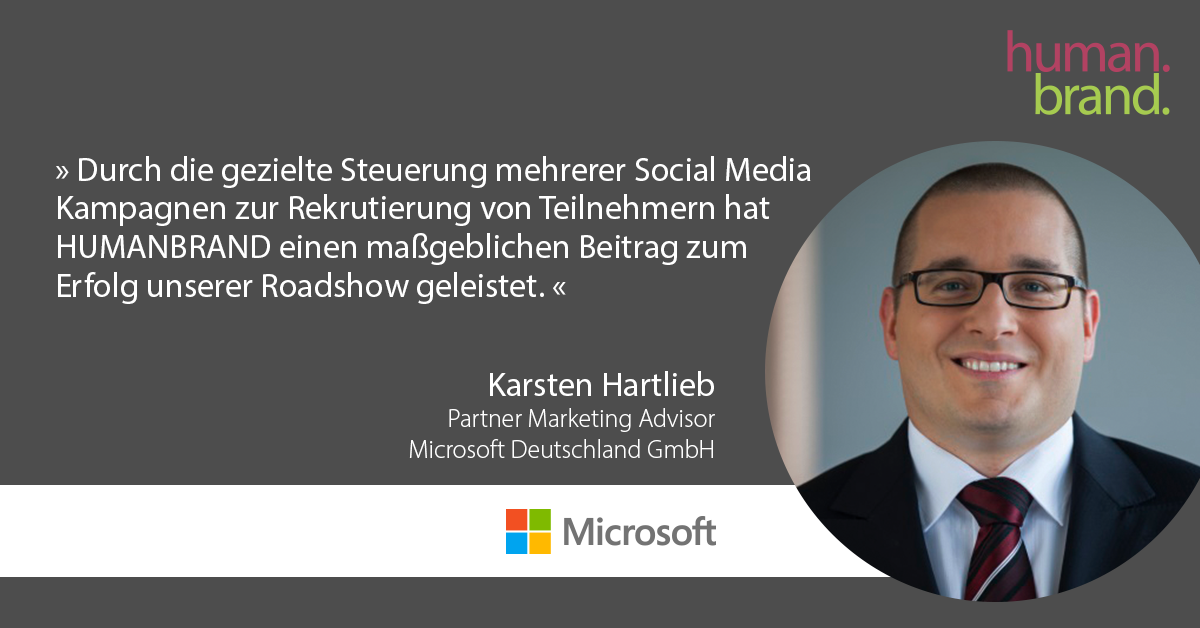 Ein Zitat von Karsten Hartlieb, Partner Marketing Adviser bei Microsoft Deutschland GmbH, dessen Portraitbild rechts zu sehen ist, als Referenz für HUMANBRAND liest: Durch die gezielte Steuerung mehrerer Social Media Kampagnen zur Rekrutierung von Teilnehmern hat HUMANBRAND einen maßgeblichen Beitrag zum Erfolg unserer Roadshow geleistet.