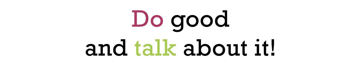 """Ein Text auf Englisch der """"Do good and talk about it"""" enthält."""